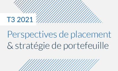 Perspectives de placement & stratégie de portefeuille – T3 2021